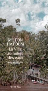 couverture du livre de le fleuve au milieu des eaux de milton hatoum