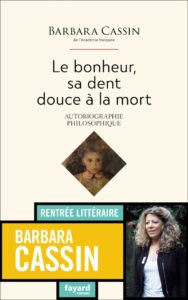 """""""Le bonheur, sa dent douce à la mort"""" de Barbara Cassin"""