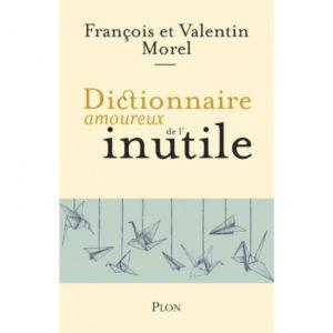dictionnaire amoureux de l'inutile de françois et valentin morel