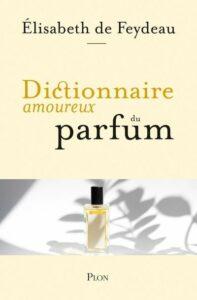 dcitionnaire amoureux du parfum élizabeth de feydeau